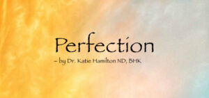 Perfection, by Dr. Katie Hamilton